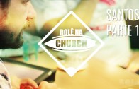 Rolê na Church – Santos (Parte 1)