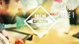 Rolê Na Church – Santos Pt. 1