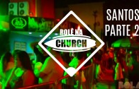 Rolê na Church – Santos (Parte 2)
