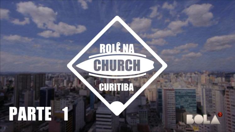Rolê na Church – Curitiba (Parte 1)