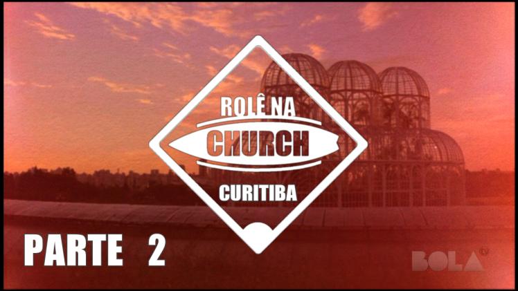 Rolê na Church – Curitiba (Parte 2)